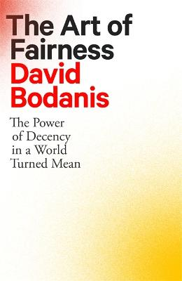 The Art of Fairness: The Power of Decency in a World Turned Mean by David Bodanis