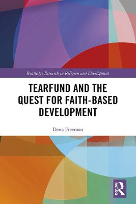Tearfund and the Quest for Faith-Based Development by Dena Freeman