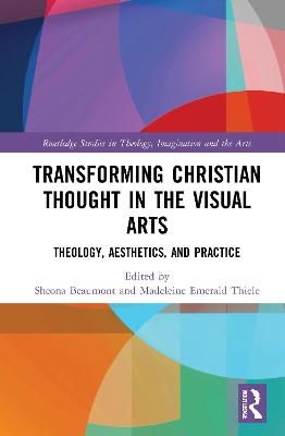 Transforming Christian Thought in the Visual Arts: Theology, Aesthetics, and Practice book