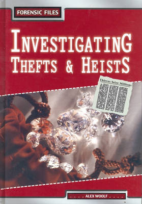 Forensic Files: Investigating Thefts/Heists Hardback by Alex Woolf