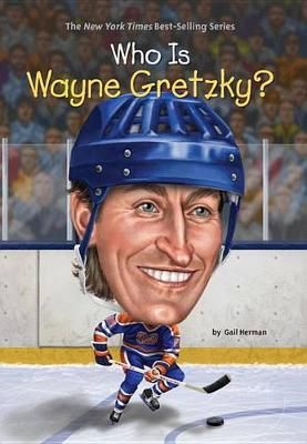 Who Is Wayne Gretzky? by Gail Herman