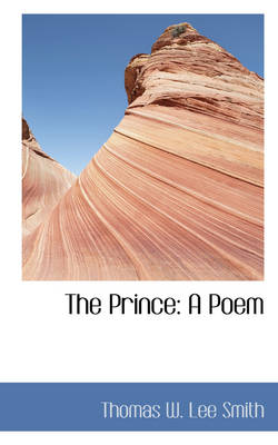 The Prince: A Poem by Thomas W Lee Smith