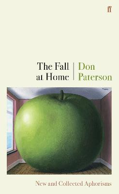 The Fall at Home: New and Collected Aphorisms by Don Paterson