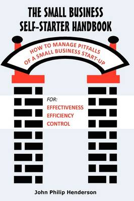 The Small Business Self-Starter Handbook: How to Manage Pitfalls of a Small Business Start-Up by John Philip Henderson