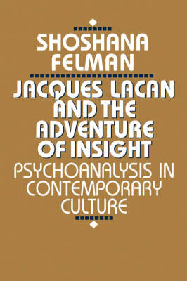 Jacques Lacan and the Adventure of Insight by Shoshana Felman