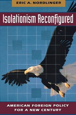 Isolationism Reconfigured by Eric A. Nordlinger