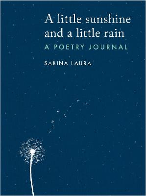 A little sunshine and a little rain: A Poetry Journal by Sabina Laura