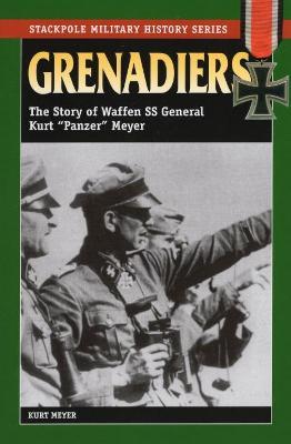 "Grenadiers: The Story of Waffen Ss General Kurt ""Panzer"" Meyer by Kurt Meyer"
