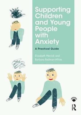 Supporting Children and Young People with Anxiety: A Practical Guide by Elizabeth Herrick