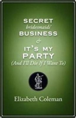 Secrets Bridesmaids' Business/It's My Party (And I'll Die If I Want To) by Elizabeth Coleman
