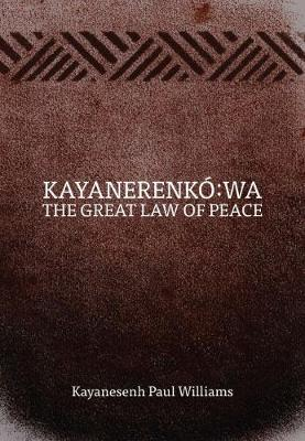 Kayanerenko:wa: The Great Law of Peace by Paul Williams