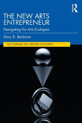 The New Arts Entrepreneur: Navigating the Arts Ecologies book
