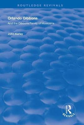 Orlando Gibbons and the Gibbons Family of Musicians by John Harley