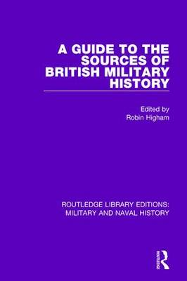 A Guide to the Sources of British Military History by Robin HIgham