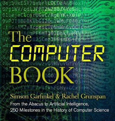 The Computer Book: From the Abacus to Artificial Intelligence, 250 Milestones in the History of Computer Science by Simson L. Garfinkel