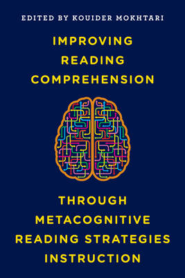 Improving Reading Comprehension Through Metacognitive Reading Strategies Instruction by Kouider Mokhtari