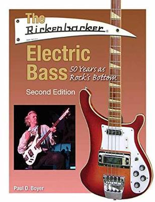 The Rickenbacker Electric Bass - Second Edition by Paul D. Boyer