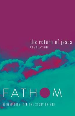 Fathom Bible Studies: The Return of Jesus Student Journal by Charlie Baber