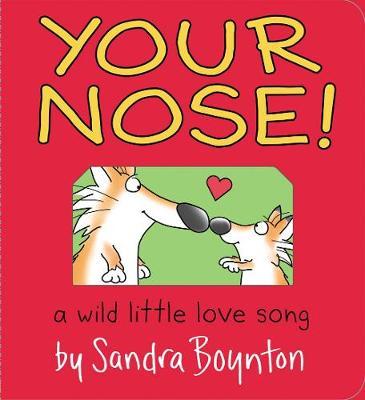 Your Nose!: A Wild Little Love Song by Sandra Boynton