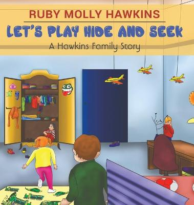 Let's Play Hide and Seek: A Hawkins Family Story by Ruby Molly Hawkins