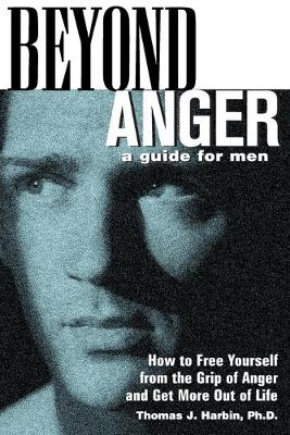 Beyond Anger: A Guide for Men by Thomas Harbin