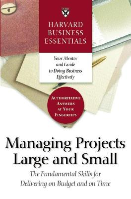 Harvard Business Essentials Managing Projects Large and Small by Harvard Business School Press