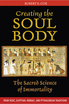 Creating the Soul Body by Robert E. Cox