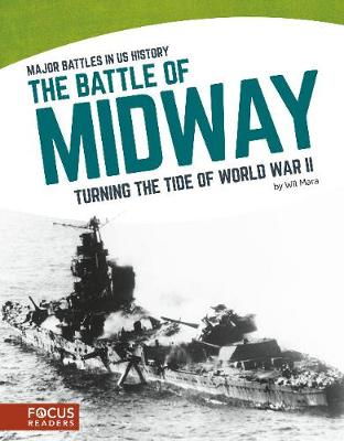Major Battles in US History: The Battle of Midway by Wil Mara
