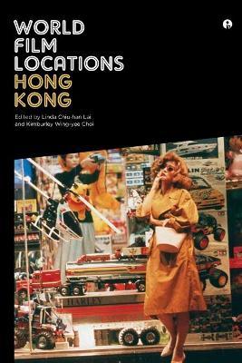 World Film Locations: Hong Kong by Linda Chiu-Han Lai
