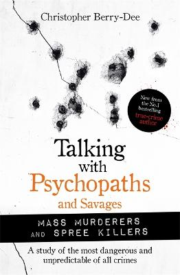 Talking with Psychopaths and Savages: Mass Murderers and Spree Killers book