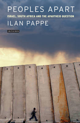 Peoples Apart: Israel, South Africa and the Apartheid Question by Ilan Pappe