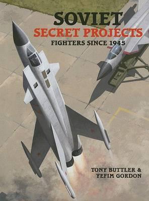 Soviet Secret Projects Fighters Since 1946 v. 2 by Tony Buttler
