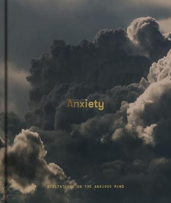 Anxiety: Meditations on the Anxious Mind by The School of Life