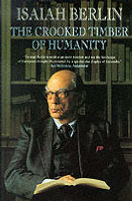 The The Crooked Timber of Humanity: Chapters in the History of Ideas by Isaiah Berlin