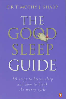 The Good Sleep Guide by Dr Timothy J. Sharp