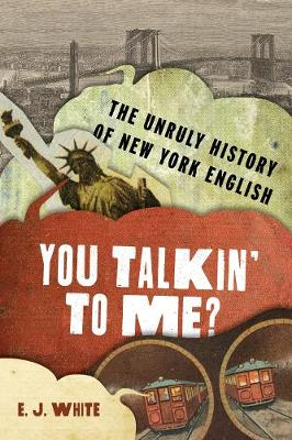 You Talkin' To Me?: The Unruly History of New York English by White