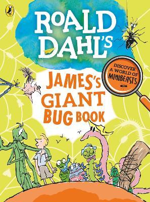 Roald Dahl's James's Giant Bug Book by Roald Dahl