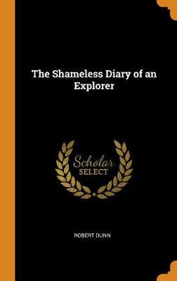 The Shameless Diary of an Explorer by Robert Dunn