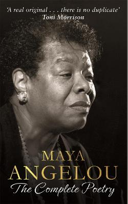 Maya Angelou: The Complete Poetry by Dr Maya Angelou