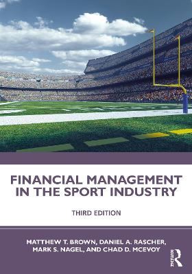 Financial Management in the Sport Industry by Matthew T. Brown