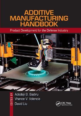 Additive Manufacturing Handbook: Product Development for the Defense Industry by Adedeji B. Badiru