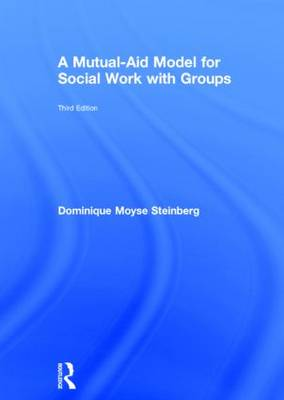 Mutual-Aid Model for Social Work with Groups by Dominique Moyse Steinberg
