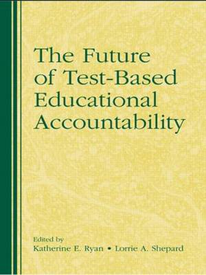 The Future of Test-Based Educational Accountability by Katherine E. Ryan