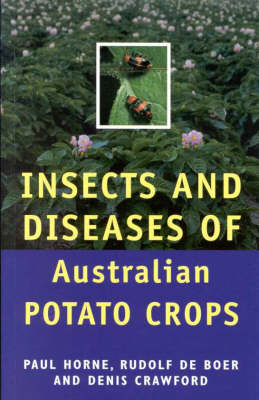 Insects and Diseases of Australian Potato Crops by Paul A. Horne