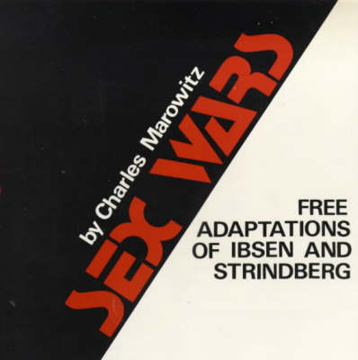 Sex Wars: Free Adaptations of Ibsen and Strindberg by Charles Marowitz