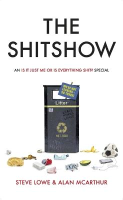 The Shitshow: An 'Is It Just Me Or Is Everything Shit?' Special by Steve Lowe