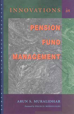 Innovations in Pension Fund Management by Arun S. Muralidhar