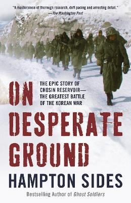 On Desperate Ground: The Marines at the Reservoir, the Korean War's Greatest Battle by Hampton Sides