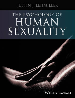 The Psychology of Human Sexuality by Justin J. Lehmiller
