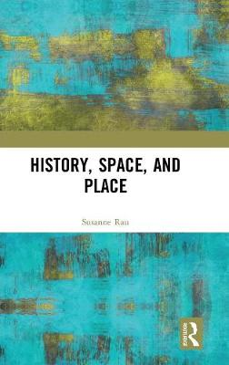 History, Space and Place by Susanne Rau